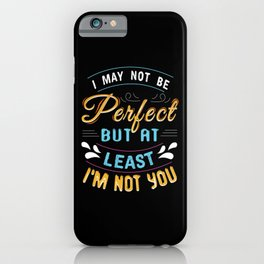 Not Perfect But Not You iPhone Case