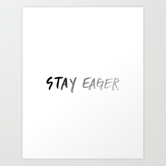 Stay Eager Art Print