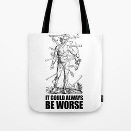 IT COULD ALWAYS BE WORSE Tote Bag