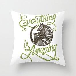 ARMADILLO - Everything is amazing Throw Pillow