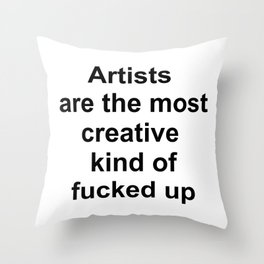 Artists are the most creative kind of fucked up //2 Throw Pillow