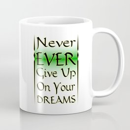 Never Ever Give Up On Your Dreams Coffee Mug