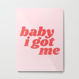 baby I got me Metal Print