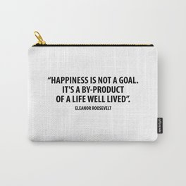 Happiness is not a goal. It's a by-product of a life well lived. Eleanor Roosevelt Carry-All Pouch