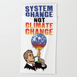 System Change not Climate Change Beach Towel