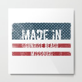 Made in Sunrise Beach, Missouri Metal Print