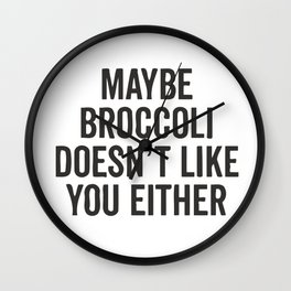 Maybe Broccoli Doesn't Like You Either Wall Clock