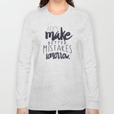 Let's make better mistakes tomorrow - motivation - quote - happiness - inspiration -  Long Sleeve T-shirt