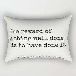 The reward of a thing well done is to have done it. Rectangular Pillow