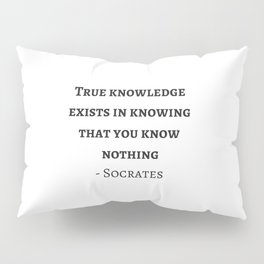 Greek Philosophy Quotes - Socrates  - True knowledge exists in knowing that you know nothing Pillow Sham