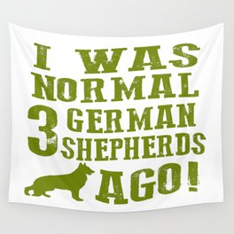 I Was Normal 3 German Shepherds Ago Wall Tapestry