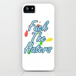Haters Gonna Hate Tshirt Design Fuck the haters iPhone Case