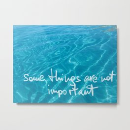 some things are not important Metal Print