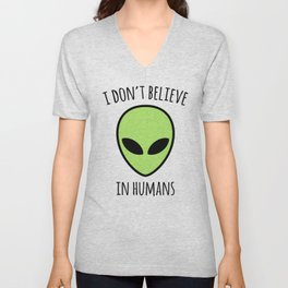 Don't Believe Humans Funny Quote Unisex V-Neck