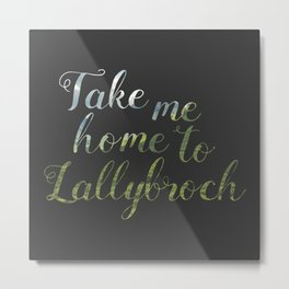 Take me home to Lallybroch Metal Print