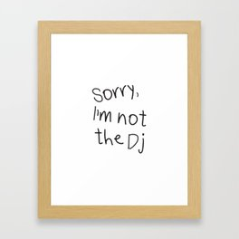 Sorry, I'm not a Dj Framed Art Print