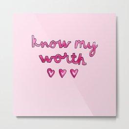 know my worth Metal Print