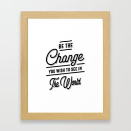 Be The Change You Wish To See in The World Framed Art Print