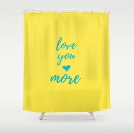 Yellow Teal Love You More Shower Curtain