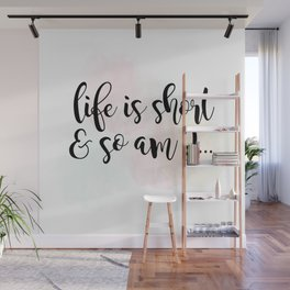 Life Is Short And So Am I Wall Mural