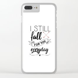 I still fall for you every day Clear iPhone Case