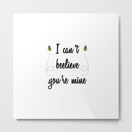 I can't beelieve you're mine (I can't believe you're mine) Metal Print