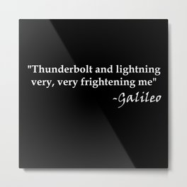 Galileo Quote Thunderbolt and Lightning white text Metal Print