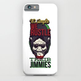 It's Simple We Rustle Their Jimmies iPhone Case