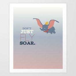 don't just fly, soar, dumbo Art Print