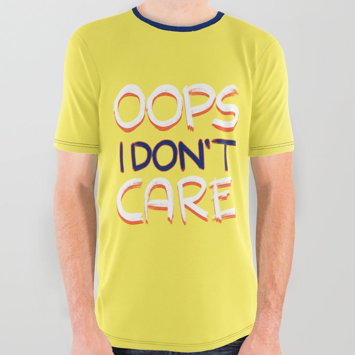 Oops_I_Dont_Care_society6_sarcasm_All_Over_Graphic_Tee_by_DesigndN__Large