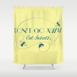 Eat Insects Shower Curtain