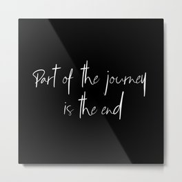 Part of the Journey is the End black Metal Print