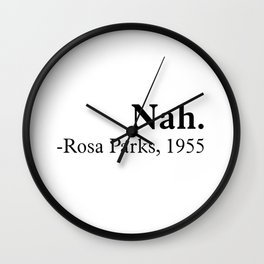 Nah, Rosa parks. Equality, black history month, black lives matter Wall Clock