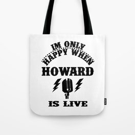 howard is live Tote Bag