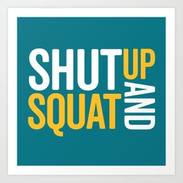 Shut Up And Squat Gym Quote Art Print