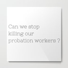 Can we stop killing our probation workers ? - TV Show Collection Metal Print