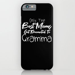 Only The Best Moms Get Promoted To Gramma iPhone Case
