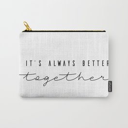 It's always better together Carry-All Pouch