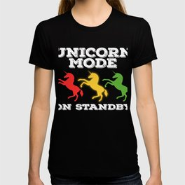 """A Perfect Gift For Anyone Who Loves Waiting Or Being On Standby """"Unicorn Mode On Standby"""" T-shirt T-shirt"""