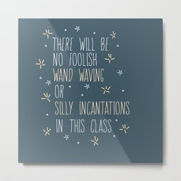 The Will Be No Foolish Wand Waving Or Silly Incantations In This Class Metal Print