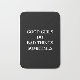 Good girls do bad things sometimes Bath Mat