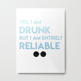 Drunk but entirely reliable Metal Print