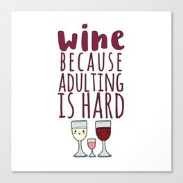 Wine Because Adulting Is Hard - Wine Lovers Winegrower Gift Canvas Print