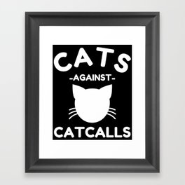 Cats Against Catcalls / Feminism Framed Art Print