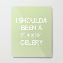 I shoulda been a celery Metal Print