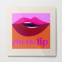 Give em Lip Metal Print