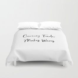 Currency Trader Makes Waves Work For It Every Day Duvet Cover