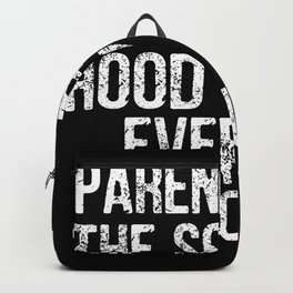 Parenthood the scariest hood you'll ever go Backpack