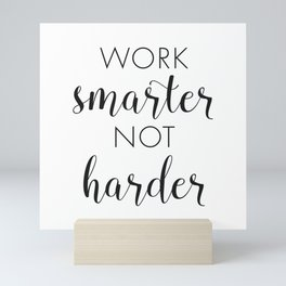 Work Smarter Not Harder Mini Art Print