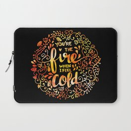 You're the FIRE when I am COLD Laptop Sleeve